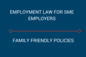 Employment law for SME - family friendly policies